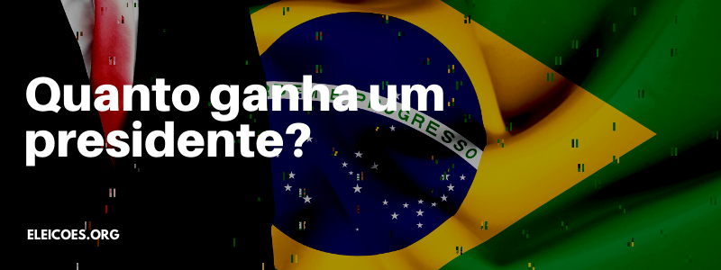 Qual o salário de um presidente do Brasil?
